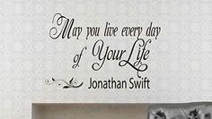 Wall Vinyl Decal Quote Sticker Home Decor Art Mural May you live every day of your life Jonathan Swift Z25 WisdomDecalHouse http://www.amazon.com/dp/B00M7S065W/ref=cm_sw_r_pi_dp_wpj2tb1DW78SX0HS