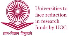 Universities to face reduction in research funds by UGC