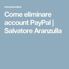 Come eliminare account PayPal | Salvatore Aranzulla