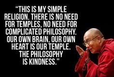 Although I think there is nothing wrong with temples, or churches if that is what brings one comfort, this is my own personal philosophy. #Kindness matters above all else.