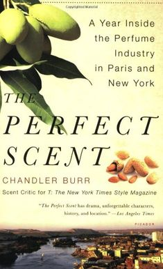 The Perfect Scent: A Year Inside the Perfume Industry in Paris and New York by Chandler Burr,http://www.amazon.com/dp/0312425775/ref=cm_sw_r_pi_dp_CVxztb1C579HERNH