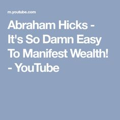 Abraham Hicks - It's So Damn Easy To Manifest Wealth! - YouTube