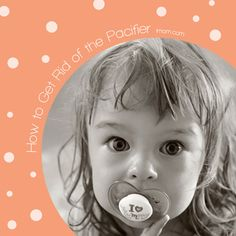 Tips for helping your child give up his pacifier or break the thumb sucking habit.