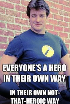 Everyone's a hero in their own way...in their own not-that-heroic way.