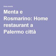 Menta e Rosmarino: Home restaurant a Palermo città