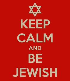 "The ""Keep Calm and Carry On"" signs have been overly used, but I couldn't resist this one :p Keep Calm and BE JEWISH!"