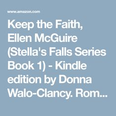 Keep the Faith, Ellen McGuire (Stella's Falls Series Book 1) - Kindle edition by Donna Walo-Clancy. Romance Kindle eBooks @ Amazon.com.