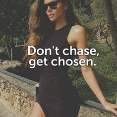 Never chase. Fuck that.