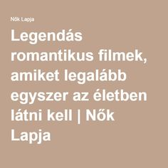 Legendás romantikus filmek, amiket legalább egyszer az életben látni kell   Nők Lapja