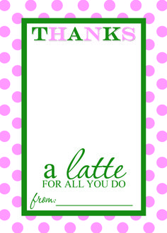 Thanks a LATTE DIY printable for coffee gift cards. Print 1 of 1 at 75%.