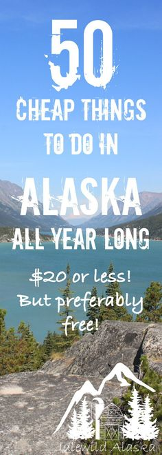 50 Cheap Things to Do in Alaska All Year Long! $20 or Less, but preferably free! - IdlewildAlaska