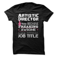 Awesome Artistic Director T Shirts, Hoodies. Check price ==► https://www.sunfrog.com/Funny/Awesome-Artistic-Director-Shirts.html?41382