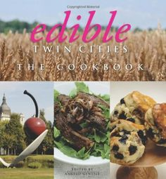 Edible Twin Cities: The Cookbook by Angelo Gentile