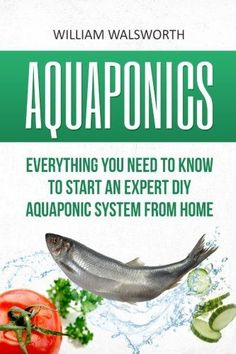 Aquaponics Everything You Need to Know to Start an Expert DIY Aquaponic System from Home Hydroponics Organic Gardening Self sufficiency -- Find out more about the great product at the image link.