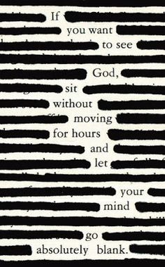 ❝If you want to see God, sit without moving for hours and let your mind go absolutely blank. Poetry Art, Poetry Quotes, Book Quotes, Words Quotes, Wise Words, Quotes Quotes, Sayings, Shel Silverstein, Pretty Words