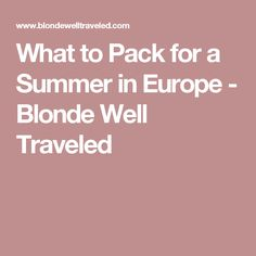 What to Pack for a Summer in Europe - Blonde Well Traveled