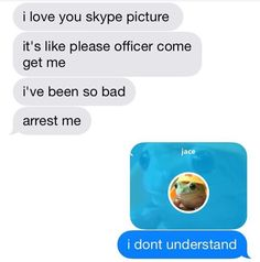 I love you skype picture it's like please officer come get me i've been so bad arrest me I dont understand - iFunny :) Stupid Funny Memes, Funny Posts, Funny Stuff, Funny Things, Fun Funny, Lmfao Funny, Hilarious Texts, Epic Texts, Haha