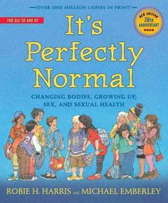 It's Perfectly Normal--for kids 10yr and up about body changes, sex, gender identity, periods and more
