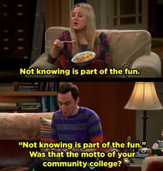 """When Sheldon pulled no punches about Penny's educational background. 