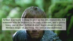 Arthur get even more amazing when you think that Merlin is just some friend to him.