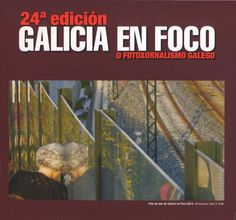Galicia en foco : o fotoxornalismo galego : 24ª edición