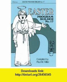 Easter Program Builder No. 17 (9780834195899) Paul Miller , ISBN-10: 0834195895  , ISBN-13: 978-0834195899 ,  , tutorials , pdf , ebook , torrent , downloads , rapidshare , filesonic , hotfile , megaupload , fileserve
