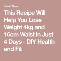This Recipe Will Help You Lose Weight 4kg and 16cm Waist in Just 4 Days - DIY Health and Fit