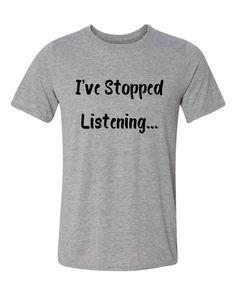 I've Stopped Listening T-Shirt