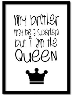 Poster my brother may be a superhero but i am the queen Format: 21 x 297 CM . Girl Room, Girls Bedroom, Sister Bedroom, Joelle, I Am A Queen, Kids Corner, Kidsroom, Girl Nursery, Cool Words