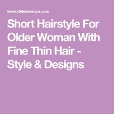 Short Hairstyle For Older Woman With Fine Thin Hair - Style & Designs