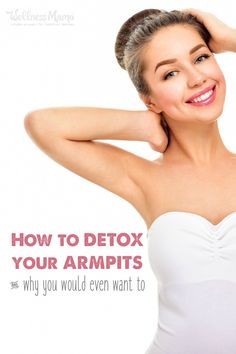 Find out how to detox your armpits and why you'd want to. Deodorant often contains chemicals like parabens, propylene glycol and other harmful chemicals.