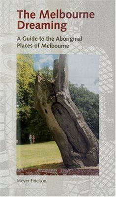 Melbourne Dreaming: A Guide to the Aboriginal Places of Melbourne by Meyer Eidelson. This guide to Melbourne's Aboriginal places describes the important historical and archaeological sites, providing a greater knowledge and information of these significant locales.