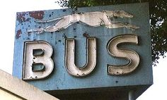 """Greyhound bus sign... """"We were a ship of dreamers and desperadoes sailing through the night…"""""""