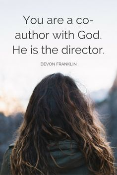 """""""You are a co-author with God. He is the director."""" - DeVon Franklin on the School of Greatness podcast"""