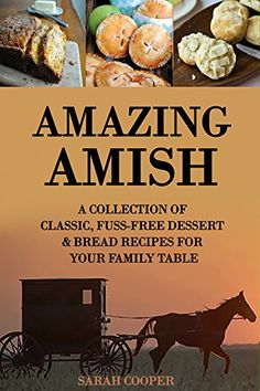 Amazing Amish: A Collection of Classic, Fuss Free Dessert & Bread Recipes for your Family Table by Sarah Cooper http://www.amazon.com/dp/B00WPU1A2K/ref=cm_sw_r_pi_dp_kIkSwb151DF8F