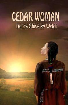 Cedar Woman by Debra Shiveley Welch, http://www.amazon.com/dp/B0053ZL54W/ref=cm_sw_r_pi_dp_-jf0rb0NRW6FZ