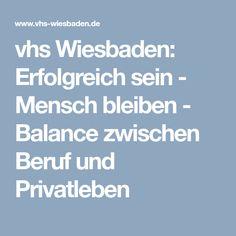 vhs Wiesbaden: Erfolgreich sein - Mensch bleiben - Balance zwischen Beruf und Privatleben Wiesbaden, Private Life