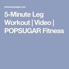 5-Minute Leg Workout   Video   POPSUGAR Fitness