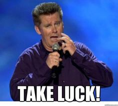 Take luck! Brian Regan