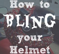 How to bling your motorcycle helmet with crystals and spikes.
