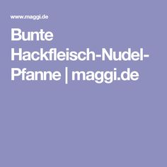 Bunte Hackfleisch-Nudel-Pfanne | maggi.de