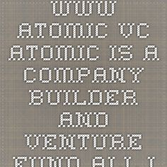 www.atomic.vc - Atomic is a company builder and venture fund all in one. We prototype new companies and assemble teams to scale the most promising ideas into independent ventures.
