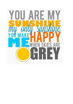 Always sang to Jasmine.                    Free You Are My Sunshine Printable