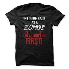 If I Come Back As A Zombie I'm Eating You First T Shirts, Hoodies. Get it here ==► https://www.sunfrog.com/Zombies/If-I-Come-Back-As-A-Zombie-Im-Eating-You-First-T-Shirt.html?41382