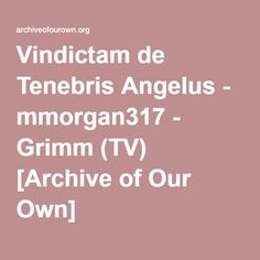 Vindictam de Tenebris Angelus - mmorgan317  When the Reapers kidnap Nick, secrets are revealed and truths are learned. But will things between Nick and Renard be the same or will changes take place for the worse? Nick whump and slight Renard whump.
