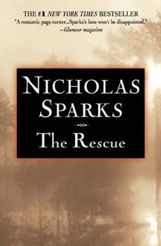 Bestseller Books Online The Rescue Nicholas Sparks. I love love love this book! Taylor McAden was such a good character.