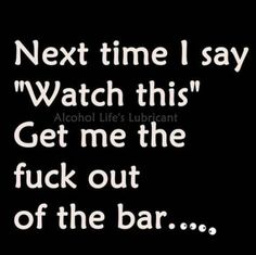 Next time I say Watch this get me the fuck out of the bar. - Funny Drinking Shirts - Ideas of Funny Drinking Shirts - Next time I say Watch this get me the fuck out of the bar. Vodka Humor, Alcohol Humor, Drunk Humor, Vodka Funny, Guy Humor, Nurse Humor, Funny Drinking Quotes, Funny Drinking Shirts, Drinking With Friends Quotes