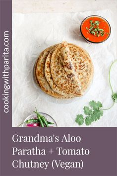 Grandma's Aloo Paratha + Tomato Chutney - an authentic Indian recipe, gifted to me by my Grandma. It's an Indian flatbread stuffed with spiced potatoes, served with a very simple Tomato Chutney! #vegan #indian #paratha #aloo #alooparatha #indianrecipes #vegrecipes #foodphotography #photography