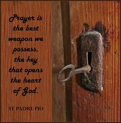"""St. Padre Pio - """"Prayer is...the key that opens the heart of God."""" ~ The Breadbox Letters"""