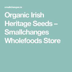 Organic Irish Heritage Seeds – Smallchanges Wholefoods Store